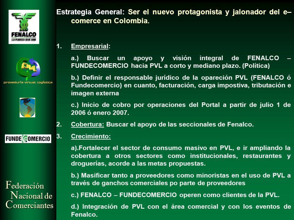 Estrategia General: Ser el nuevo protagonista y jalonador del e–comerce en Colombia.