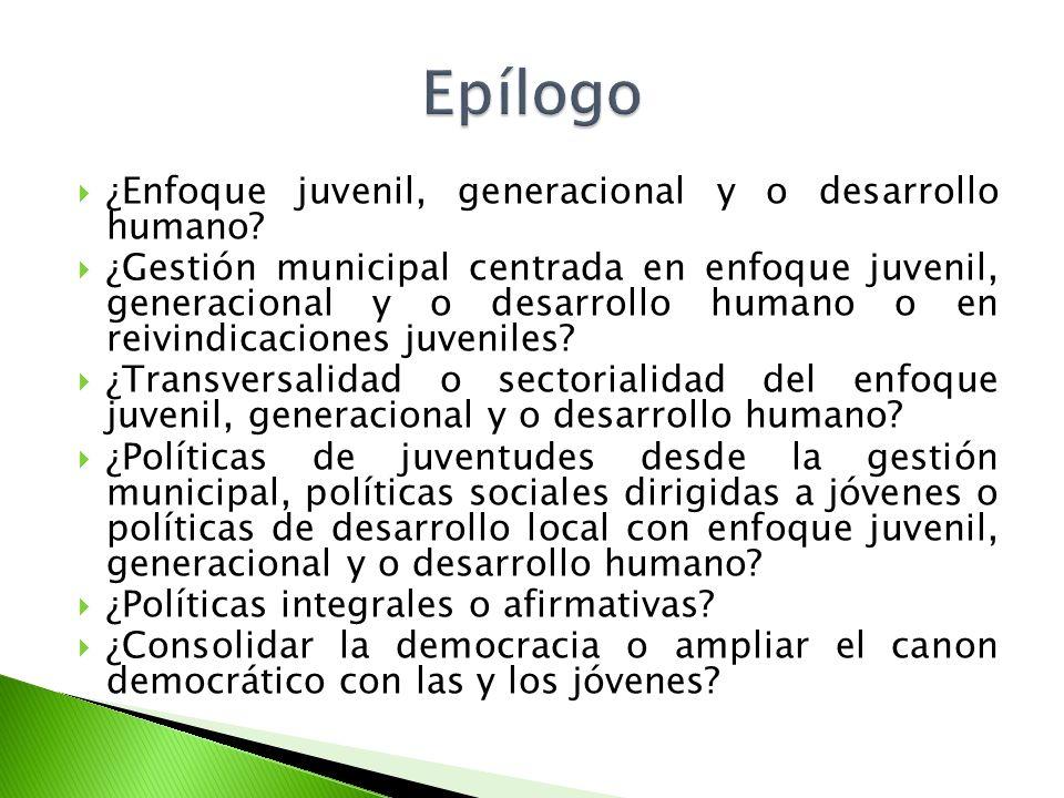 Epílogo ¿Enfoque juvenil, generacional y o desarrollo humano