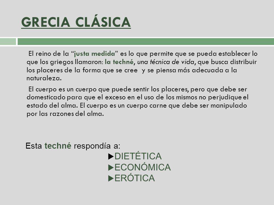 GRECIA CLÁSICA DIETÉTICA ECONÓMICA ERÓTICA Esta techné respondía a: