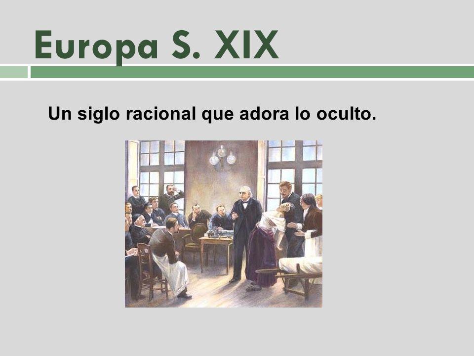 Europa S. XIX Un siglo racional que adora lo oculto.
