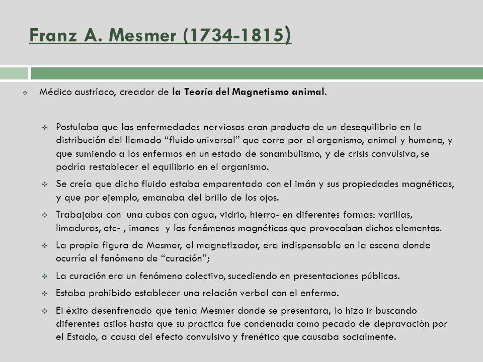 Franz A. Mesmer (1734-1815) Médico austríaco, creador de la Teoría del Magnetismo animal.