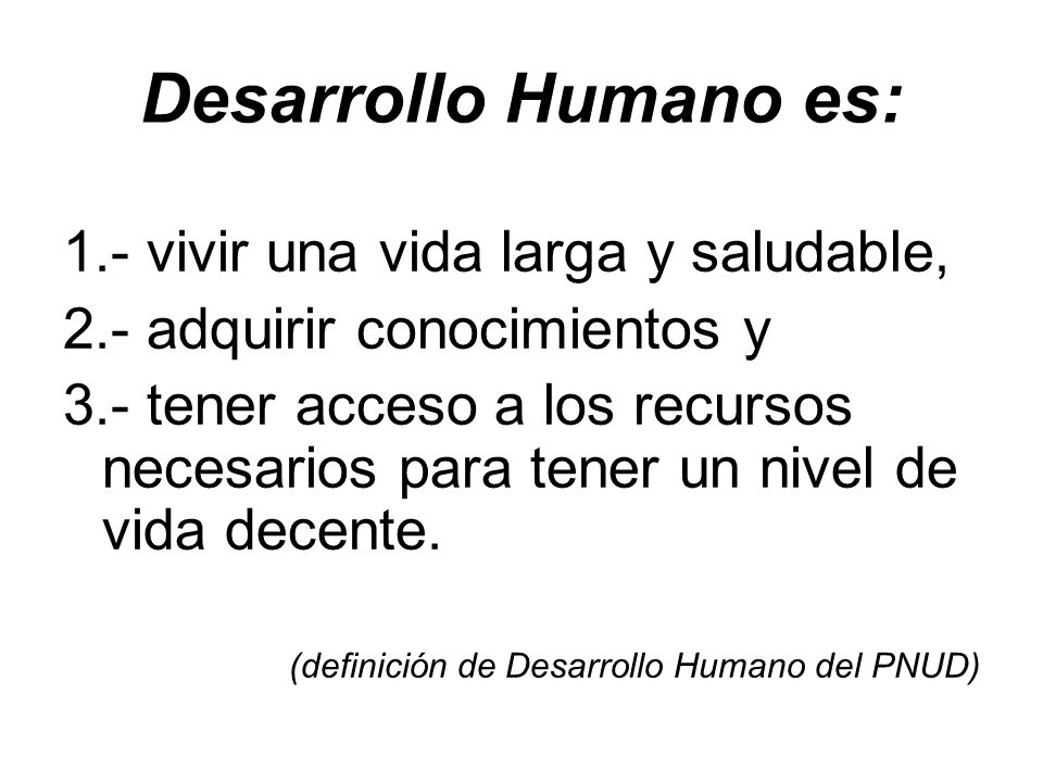 Desarrollo Humano es: 1.- vivir una vida larga y saludable,