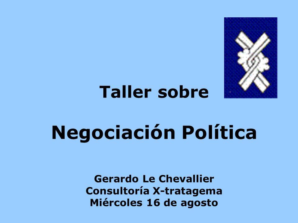 Taller sobre Negociación Política Gerardo Le Chevallier Consultoría X-tratagema Miércoles 16 de agosto
