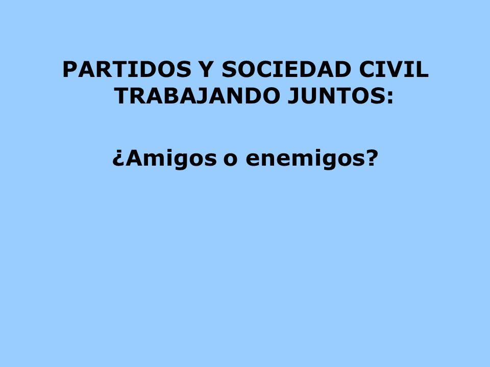 PARTIDOS Y SOCIEDAD CIVIL TRABAJANDO JUNTOS: