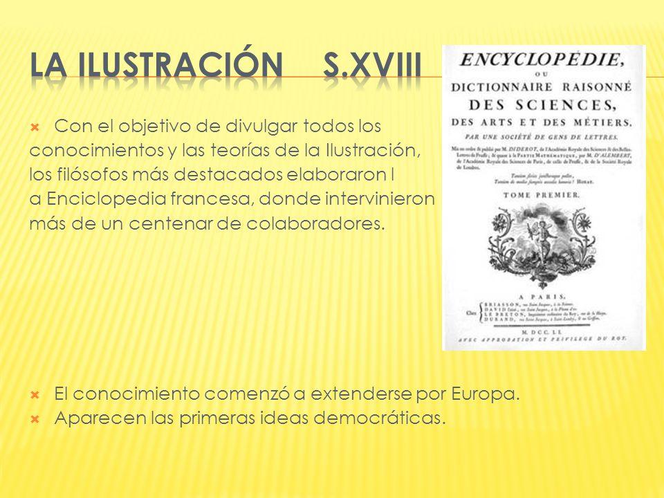 LA ILUSTRACIÓN S.XVIII Con el objetivo de divulgar todos los