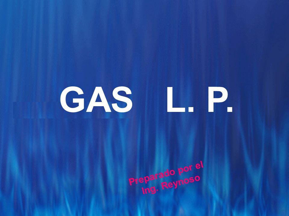 GAS L. P. Preparado por el Ing. Reynoso