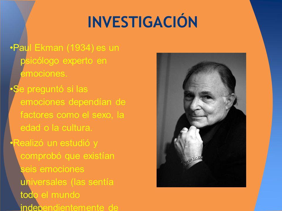 INVESTIGACIÓN •Paul Ekman (1934) es un psicólogo experto en emociones.