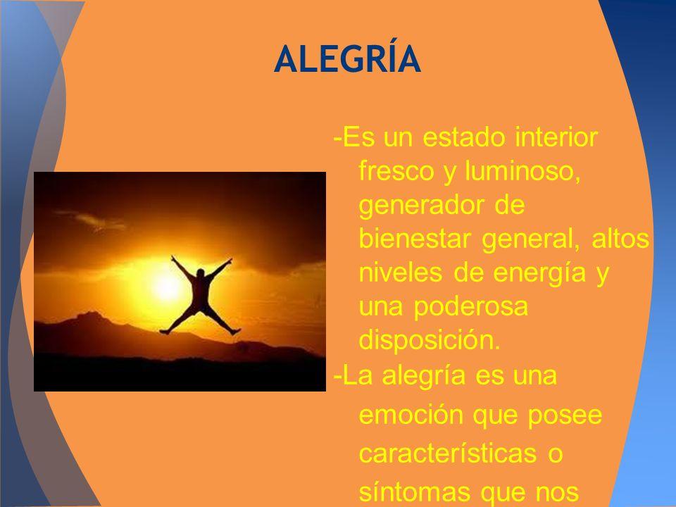 ALEGRÍA -Es un estado interior fresco y luminoso, generador de bienestar general, altos niveles de energía y una poderosa disposición.
