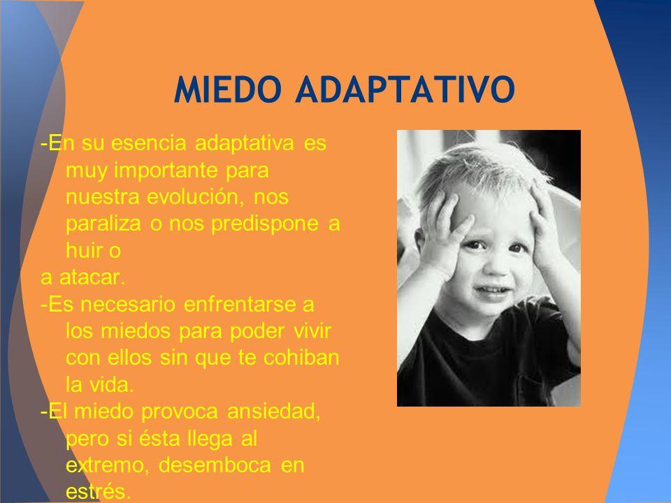 MIEDO ADAPTATIVO -En su esencia adaptativa es muy importante para nuestra evolución, nos paraliza o nos predispone a huir o.