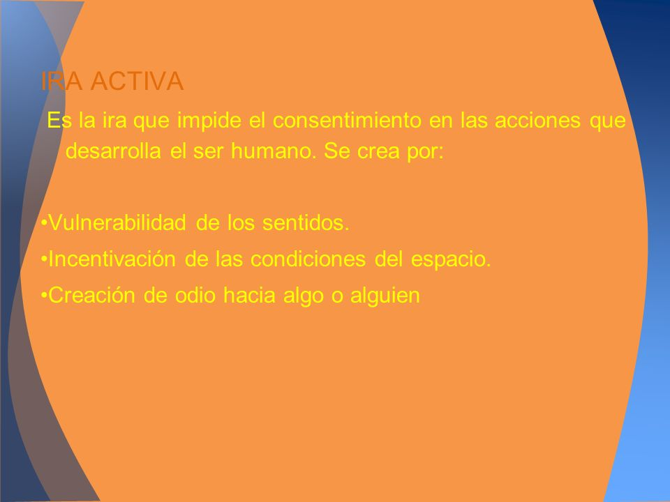 IRA ACTIVA Es la ira que impide el consentimiento en las acciones que desarrolla el ser humano. Se crea por: