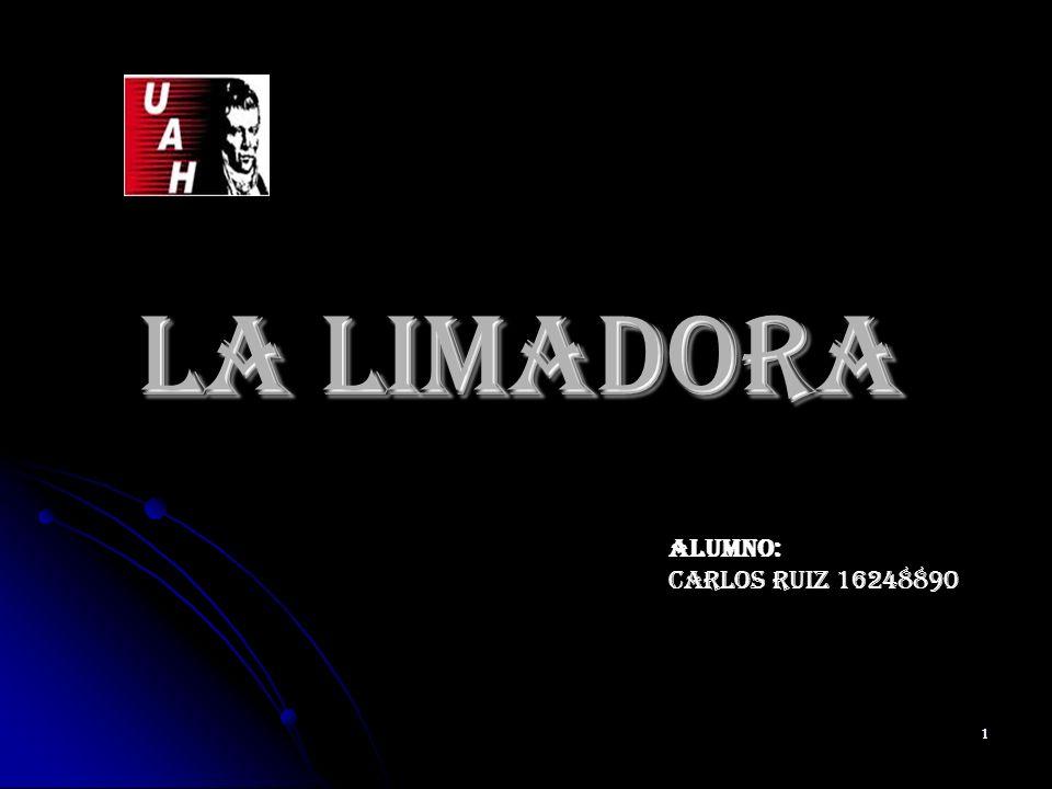 LA LIMADORA Alumno: Carlos Ruiz 16248890