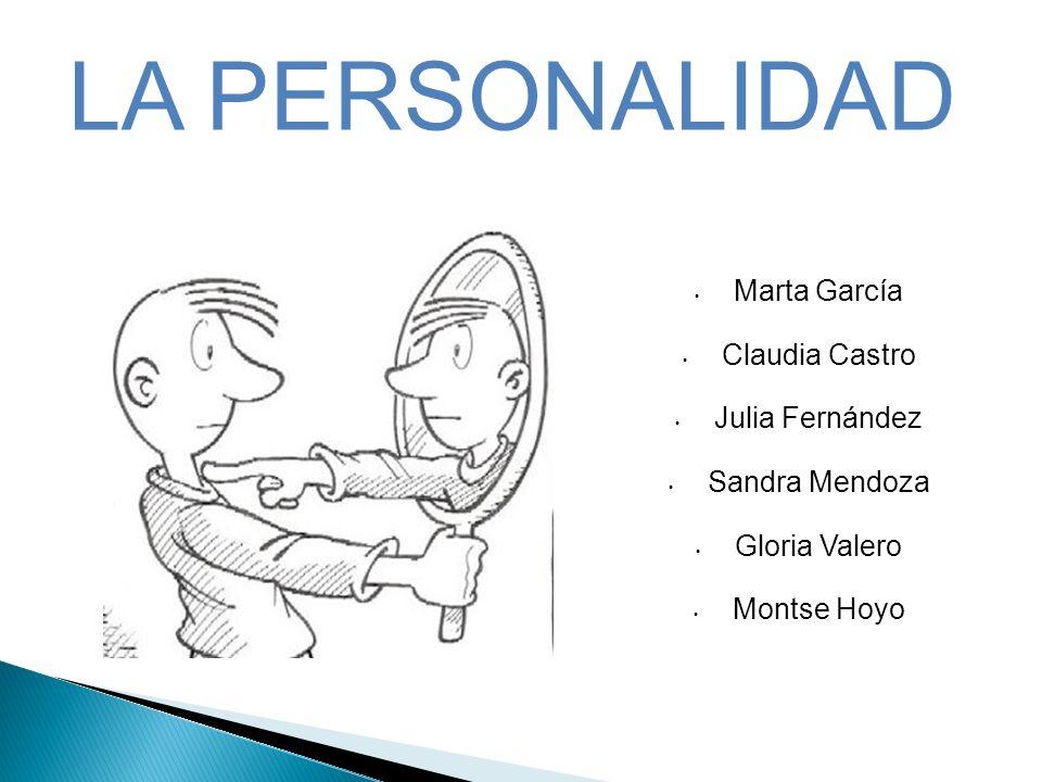 LA PERSONALIDAD Marta García Claudia Castro Julia Fernández