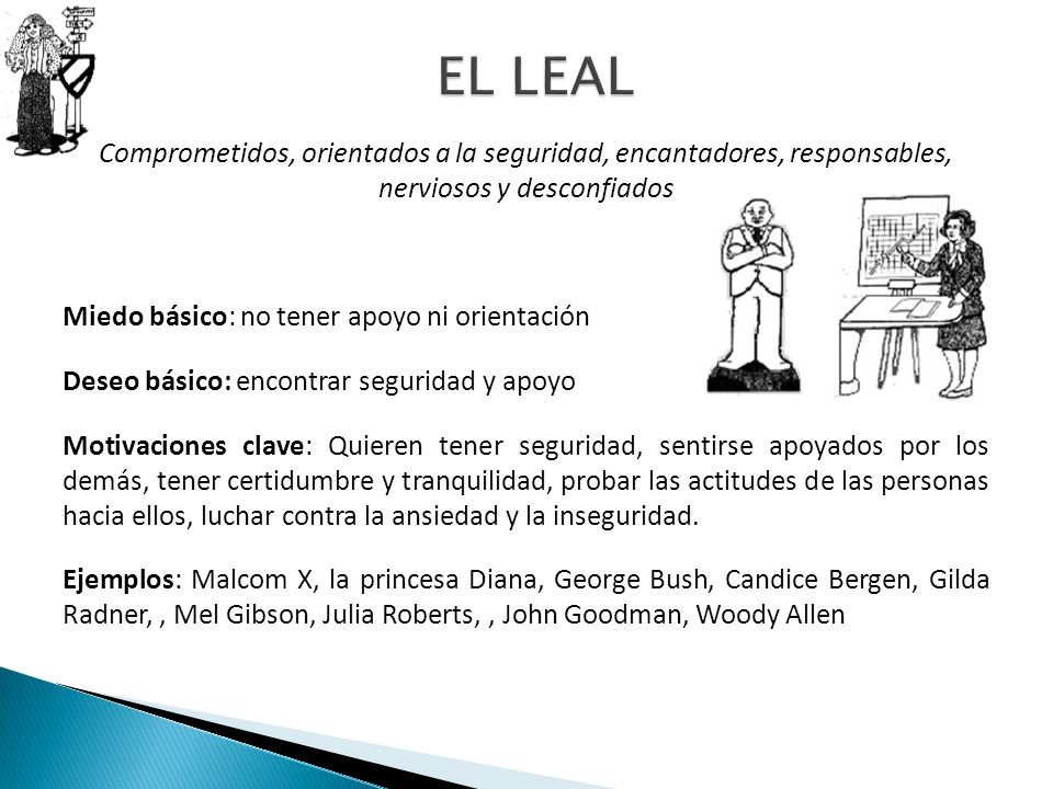 EL LEAL Comprometidos, orientados a la seguridad, encantadores, responsables, nerviosos y desconfiados.