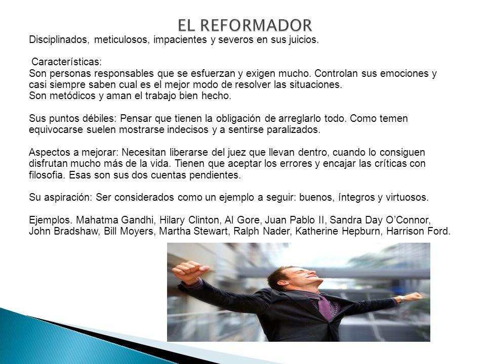 EL REFORMADOR Disciplinados, meticulosos, impacientes y severos en sus juicios. Características: