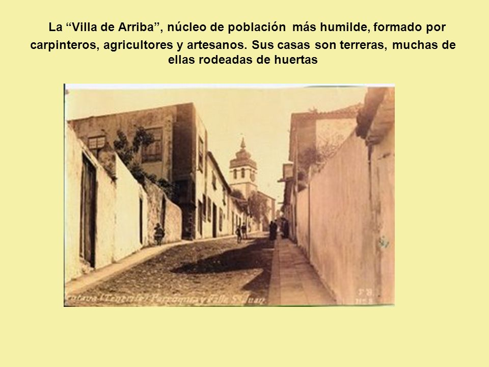 La Villa de Arriba , núcleo de población más humilde, formado por carpinteros, agricultores y artesanos.