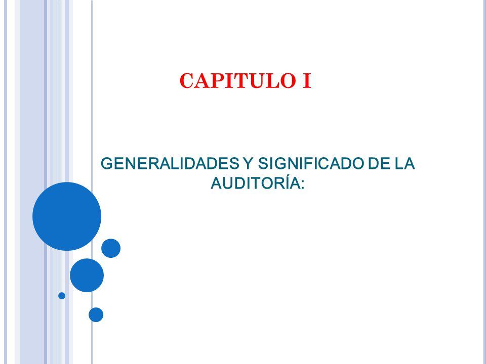 GENERALIDADES Y SIGNIFICADO DE LA AUDITORÍA: