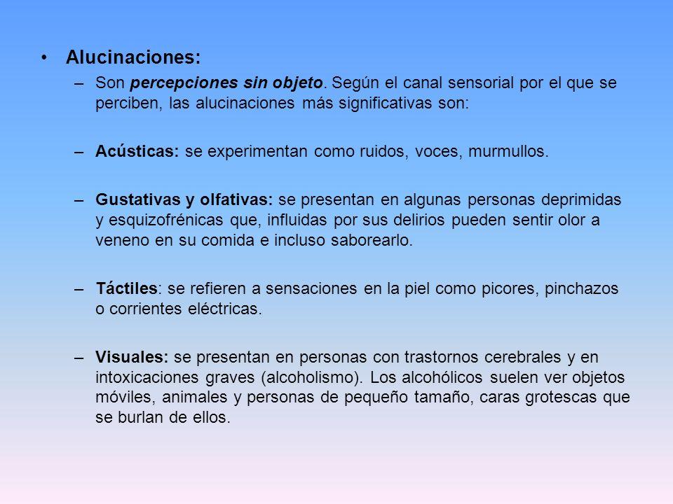Alucinaciones: Son percepciones sin objeto. Según el canal sensorial por el que se perciben, las alucinaciones más significativas son:
