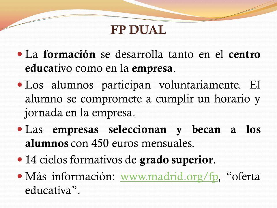 FP DUAL La formación se desarrolla tanto en el centro educativo como en la empresa.