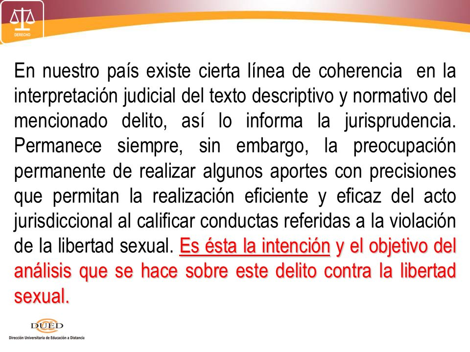 En nuestro país existe cierta línea de coherencia en la interpretación judicial del texto descriptivo y normativo del mencionado delito, así lo informa la jurisprudencia.