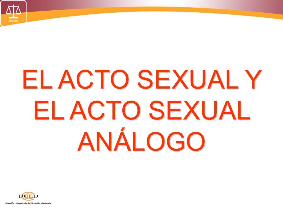 EL ACTO SEXUAL Y EL ACTO SEXUAL ANÁLOGO
