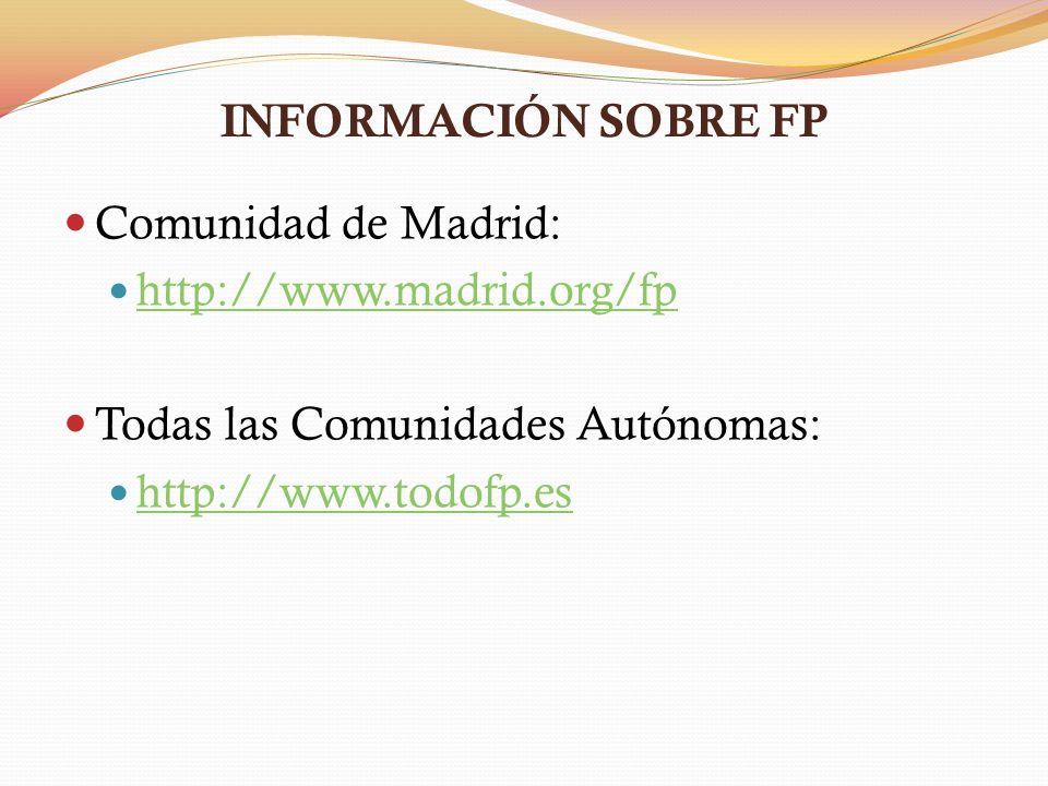 INFORMACIÓN SOBRE FP Comunidad de Madrid: http://www.madrid.org/fp. Todas las Comunidades Autónomas: