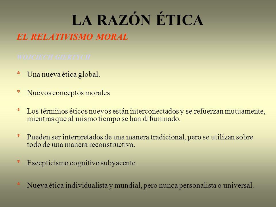 LA RAZÓN ÉTICA EL RELATIVISMO MORAL * Una nueva ética global.