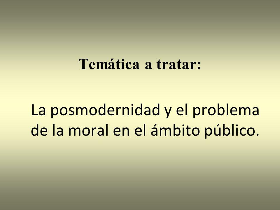 La posmodernidad y el problema de la moral en el ámbito público.