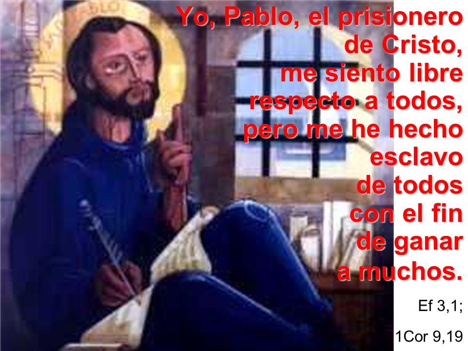Yo, Pablo, el prisionero de Cristo, me siento libre respecto a todos, pero me he hecho esclavo de todos con el fin de ganar a muchos.