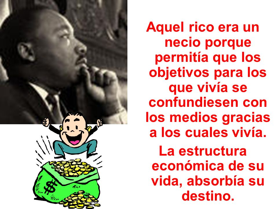 La estructura económica de su vida, absorbía su destino.