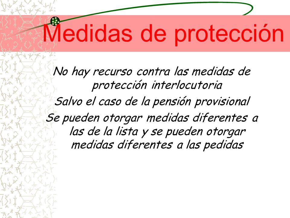Medidas de protección No hay recurso contra las medidas de protección interlocutoria. Salvo el caso de la pensión provisional.