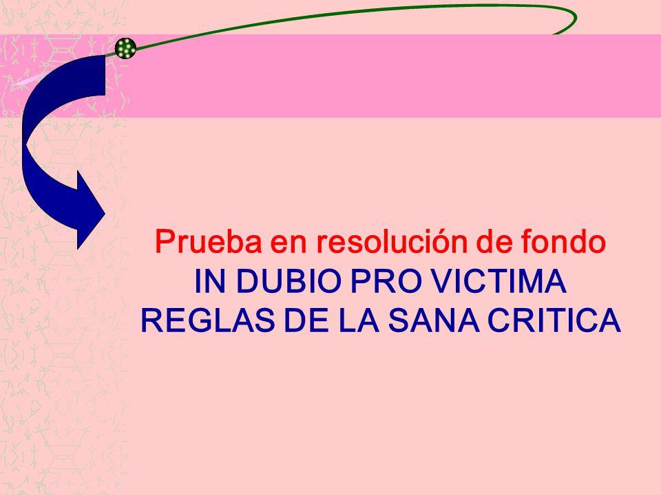 Prueba en resolución de fondo IN DUBIO PRO VICTIMA REGLAS DE LA SANA CRITICA