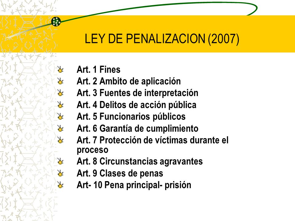 LEY DE PENALIZACION (2007) Art. 1 Fines Art. 2 Ambito de aplicación