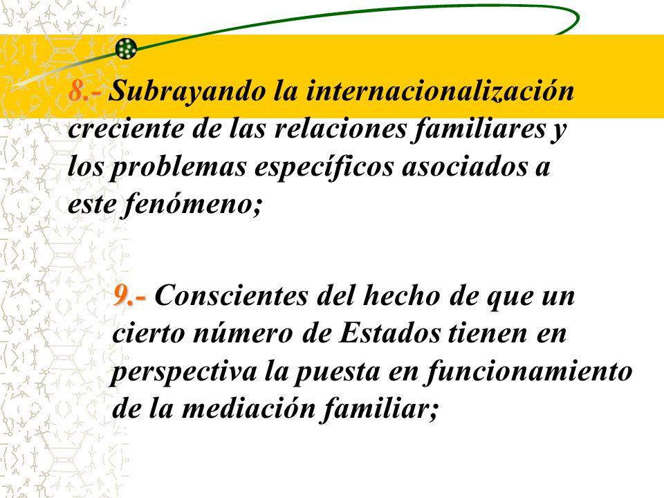 8.- Subrayando la internacionalización creciente de las relaciones familiares y los problemas específicos asociados a este fenómeno;
