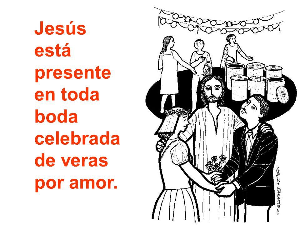 Jesús está presente en toda boda celebrada de veras por amor.