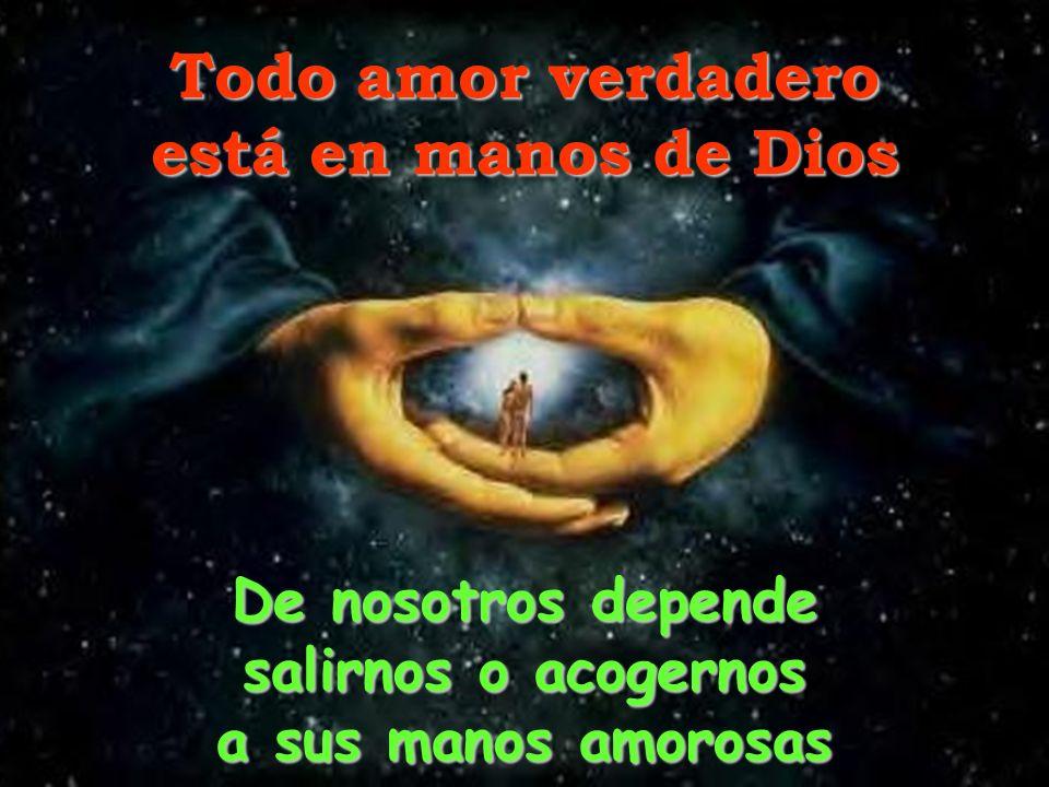 Todo amor verdadero está en manos de Dios