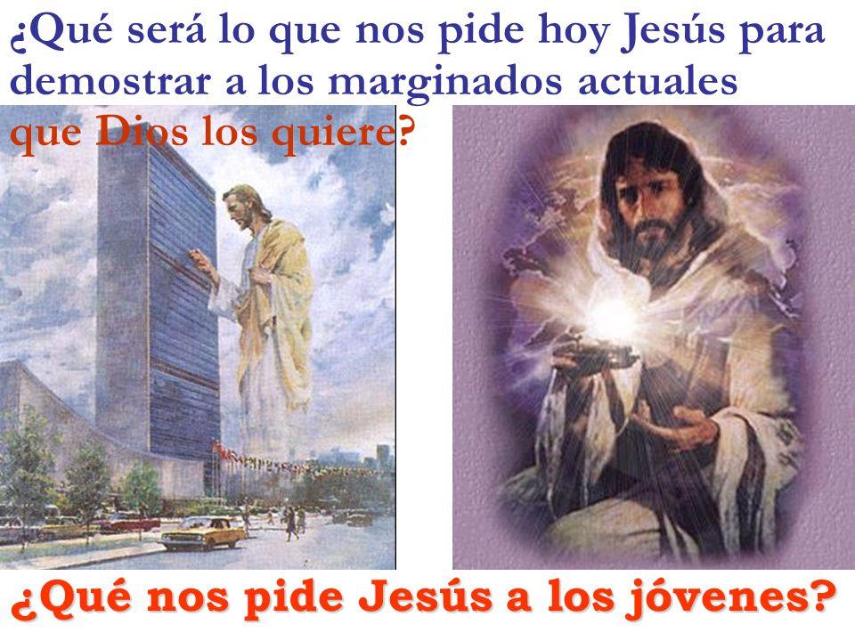 ¿Qué será lo que nos pide hoy Jesús para demostrar a los marginados actuales