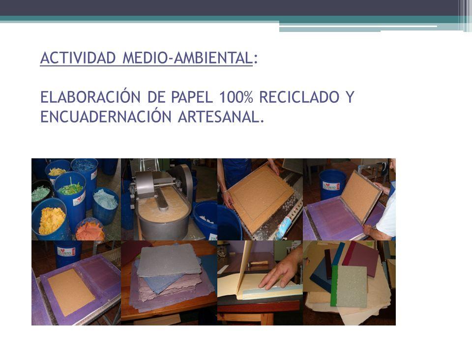 ACTIVIDAD MEDIO-AMBIENTAL: ELABORACIÓN DE PAPEL 100% RECICLADO Y ENCUADERNACIÓN ARTESANAL.