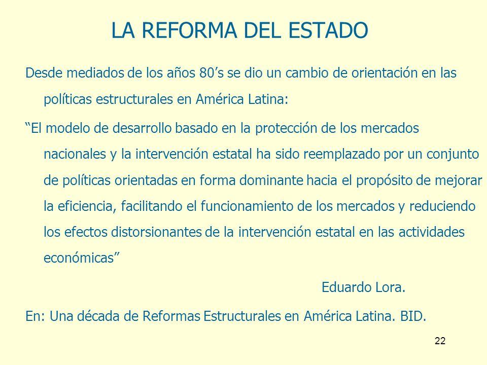 LA REFORMA DEL ESTADO Desde mediados de los años 80's se dio un cambio de orientación en las políticas estructurales en América Latina: