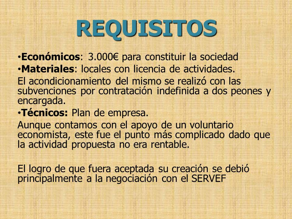 REQUISITOS Económicos: 3.000€ para constituir la sociedad