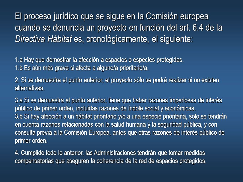 El proceso jurídico que se sigue en la Comisión europea cuando se denuncia un proyecto en función del art. 6.4 de la Directiva Hábitat es, cronológicamente, el siguiente: