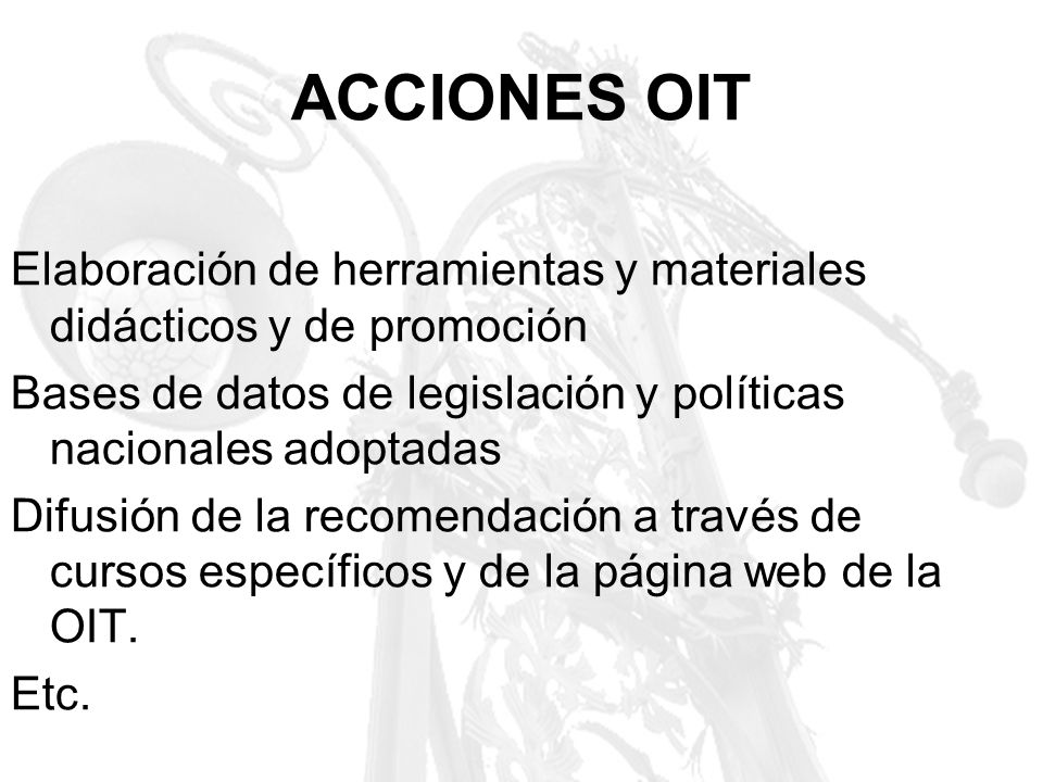 ACCIONES OIT Elaboración de herramientas y materiales didácticos y de promoción. Bases de datos de legislación y políticas nacionales adoptadas.