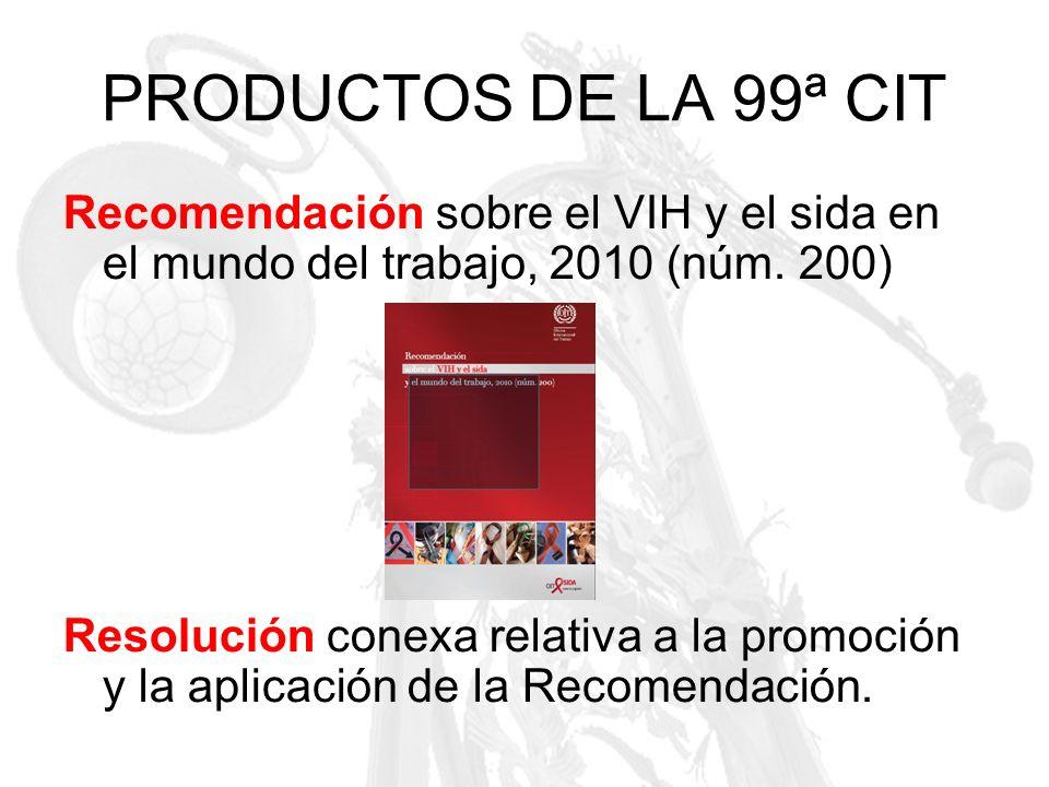 PRODUCTOS DE LA 99ª CIT Recomendación sobre el VIH y el sida en el mundo del trabajo, 2010 (núm. 200)