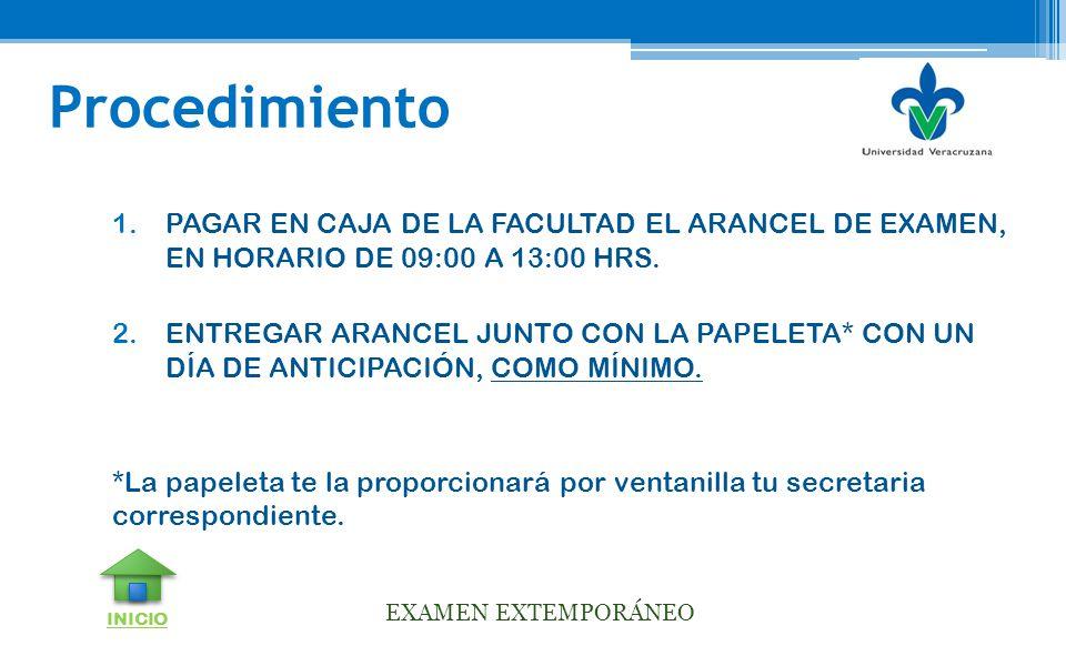 Procedimiento PAGAR EN CAJA DE LA FACULTAD EL ARANCEL DE EXAMEN, EN HORARIO DE 09:00 A 13:00 HRS.