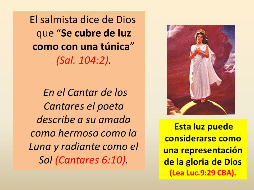 El salmista dice de Dios que Se cubre de luz como con una túnica (Sal. 104:2).