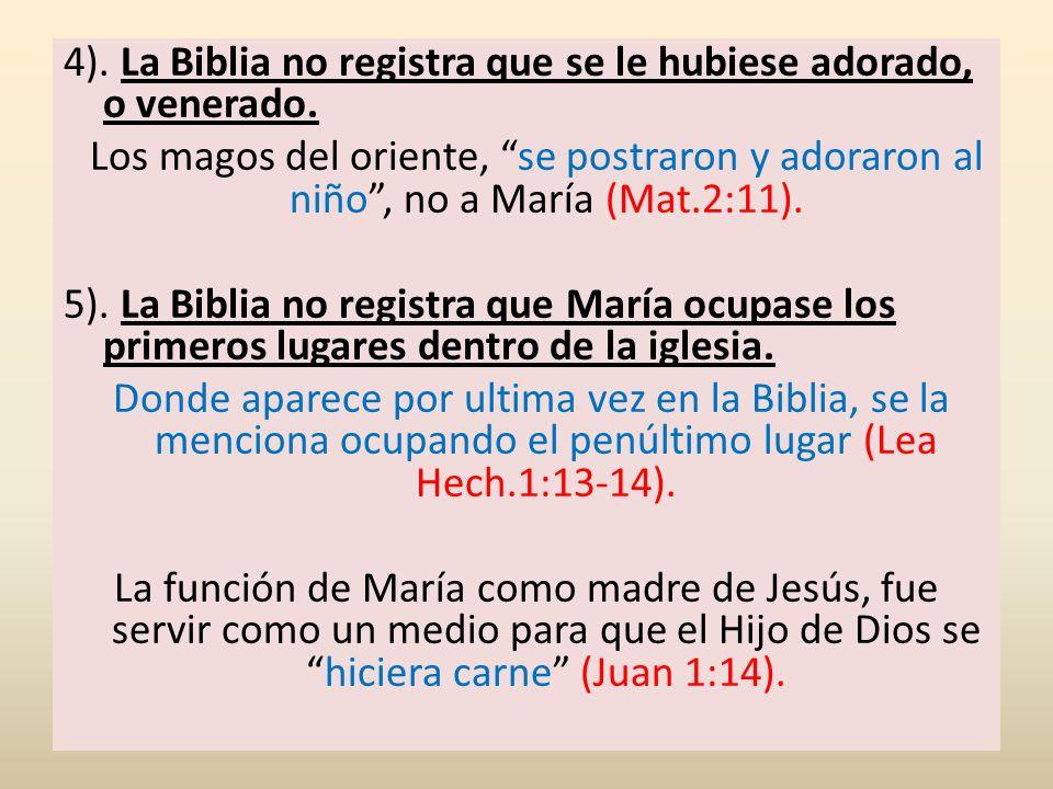 4). La Biblia no registra que se le hubiese adorado, o venerado