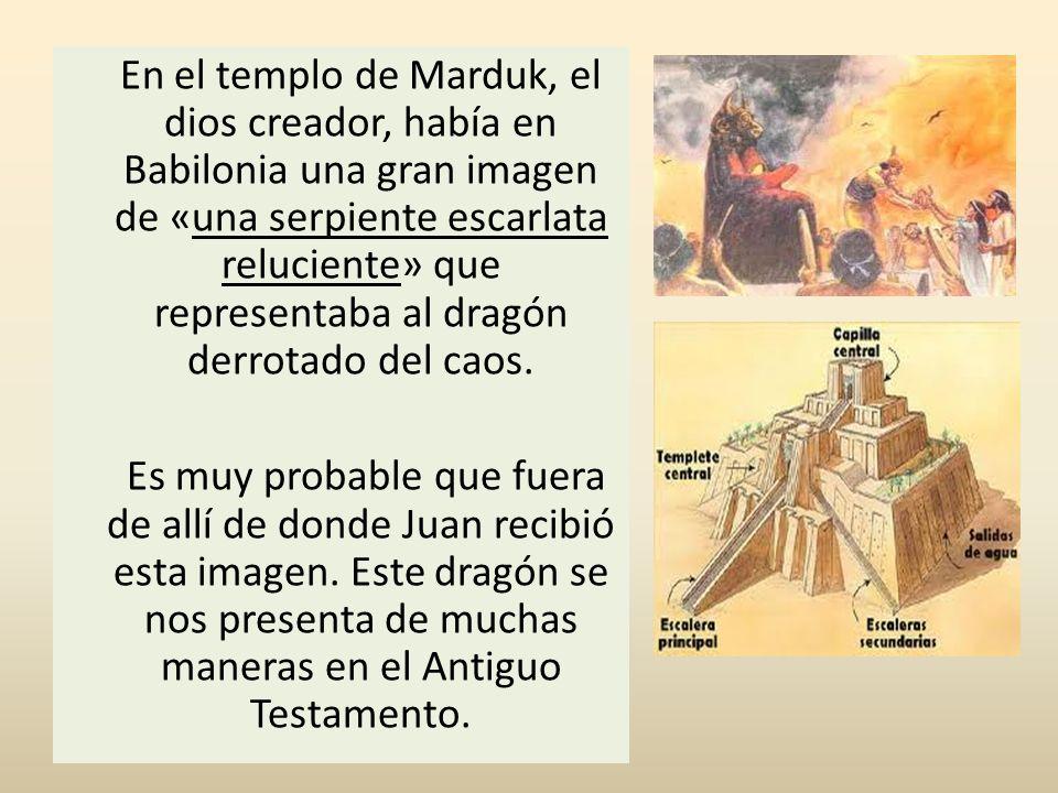En el templo de Marduk, el dios creador, había en Babilonia una gran imagen de «una serpiente escarlata reluciente» que representaba al dragón derrotado del caos.