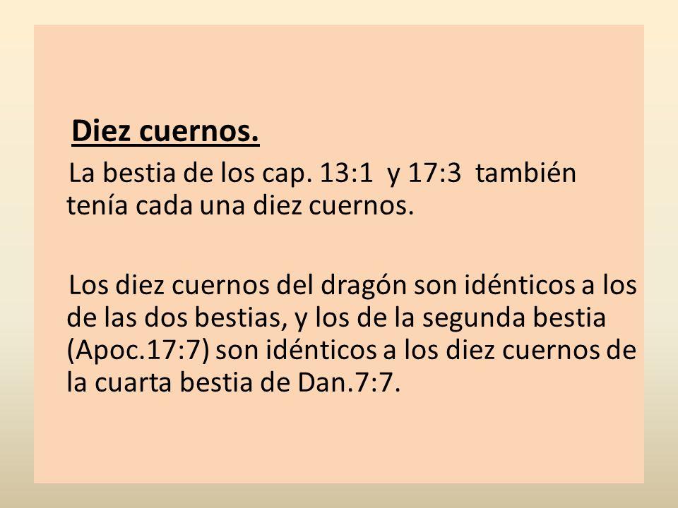 Diez cuernos. La bestia de los cap. 13:1 y 17:3 también tenía cada una diez cuernos.