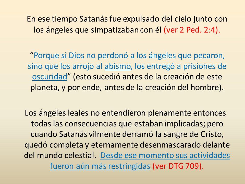 En ese tiempo Satanás fue expulsado del cielo junto con los ángeles que simpatizaban con él (ver 2 Ped. 2:4).