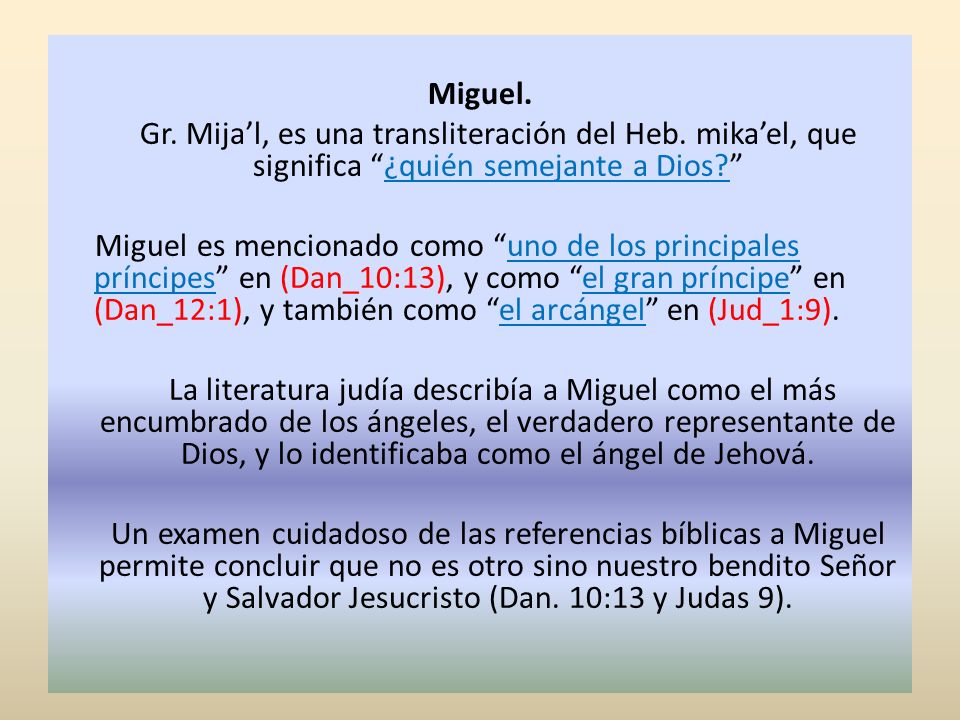 Miguel. Gr. Mija'l, es una transliteración del Heb