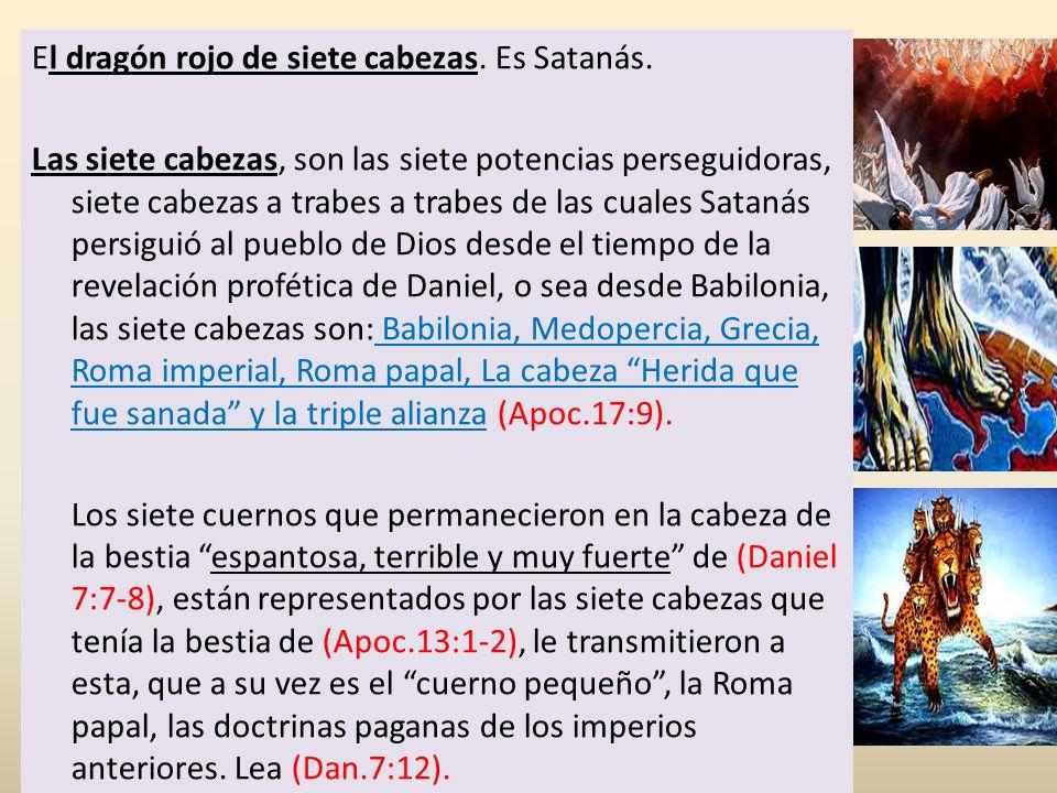 El dragón rojo de siete cabezas. Es Satanás.